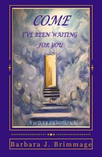 Come, I've Been Waiting for You: 31 Day Devotional