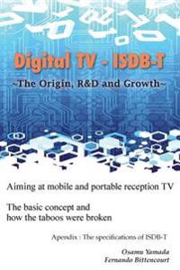 Digital TV - Isdb-T: The Origin, R&d and Growth