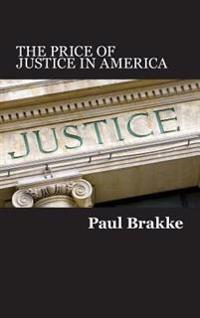 The Price of Justice in America: Commentaries on the Criminal Justice System and Ways to Fix What's Wrong