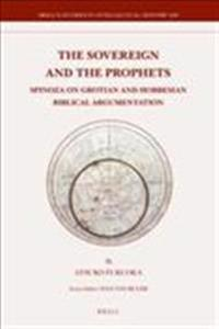 The Sovereign and the Prophets: Spinoza on Grotian and Hobbesian Biblical Argumentation