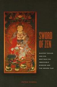 Sword of zen - master takuan and his writings on immovable wisdom and the s