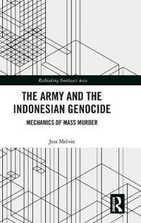 The Army and the Indonesian Genocide: Mechanics of Mass Murder