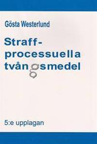 Straffprocessuella tvångsmedel : en studie av rättegångsbalkens 24 till 28 kapitel och annan lagstiftning