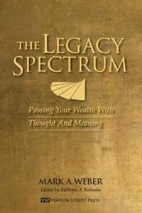The Legacy Spectrum: Passing Your Wealth with Thought and Meaning