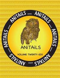 Anitails Volume Twenty-Six: Learn about the Western Screech Owl, Little Blue Penguin, River Otter, Bali Mynah, Bush Dog, Leopard Gecko, Whimbrel,