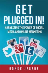 Get Plugged in: Harnessing the Power of Social Media and Online Marketing