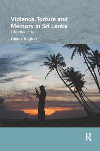 Violence, Torture and Memory in Sri Lanka
