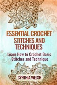 Essential Crochet Stitches and Techniques: Learn How to Crochet Basic Stitches and Technique