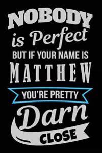 Nobody Is Perfect But If Your Name Is Matthew You're Pretty Darn Close: Personalized Journal Notebook for Boys, 6x9, 108 Lined Pages (Journals with Na