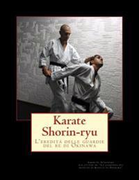 Karate Shorin-Ryu.: L'Eredita Delle Guardie del Re Di Okinawa