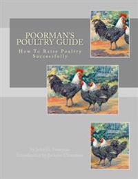 Poorman's Poultry Guide: How to Raise Poultry Successfully