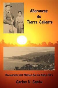 Anoranzas de Tierra Caliente: Recuerdos del Mexico de Los Anos 30's