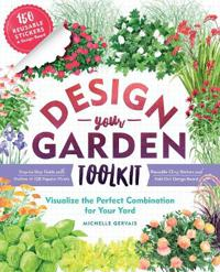 Design-Your-Garden Toolkit: Visualize the Perfect Plant Combinations for Your Yard; Step-By-Step Guide with Profiles of 128 Popular Plants, Reusab