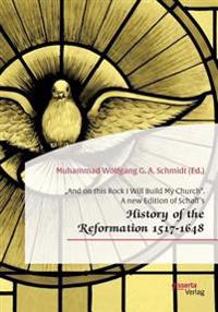 """And on This Rock I Will Build My Church."" a New Edition of Schaff's ""History of the Reformation 1517-1648"""