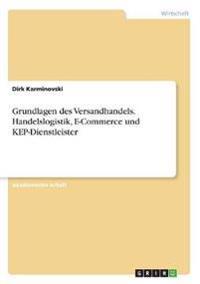 Grundlagen Des Versandhandels. Handelslogistik, E-Commerce Und Kep-Dienstleister