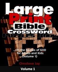 Large Print Bible Crossword Puzzles Book: On the Names of God for Adults and Kids (Volume 1): ...a Bible Brain Game Series Book