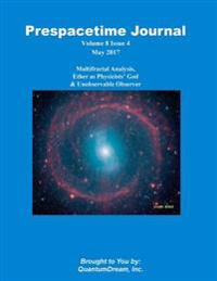 Prespacetime Journal Volume 8 Issue 5: Multifractal Analysis, Ether as Physicists? God & Unobservable Observer