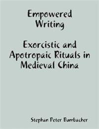 Empowered Writing: Exorcistic and Apotropaic Rituals In Medieval China