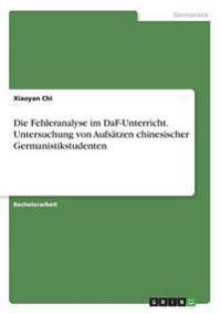 Die Fehleranalyse Im Daf-Unterricht. Untersuchung Von Aufsatzen Chinesischer Germanistikstudenten