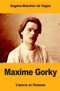 Maxime Gorky: L'Oeuvre Et L'Homme