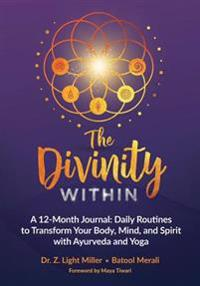 The Divinity Within: A 12-Month Journal: Daily Routines to Transform Your Body, Mind and Spirit with Ayurveda and Yoga