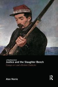 Justice and the slaughter bench - essays on laws broken dialectic