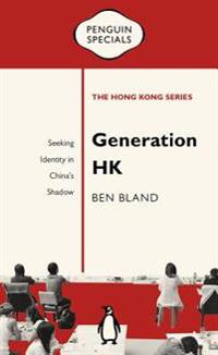 Generation HK: Seeking Identity in China's Shadow