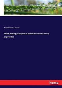 Some leading principles of political economy newly expounded