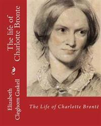 The Life of Charlotte Bronte, by: Mrs.Gaskell, Introduction By: Clement K. Shorter: (Illustrated) Clement King Shorter (19 July 1857 - 19 November 192