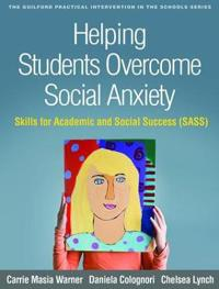 Helping Students Overcome Social Anxiety: Skills for Academic and Social Success (Sass)