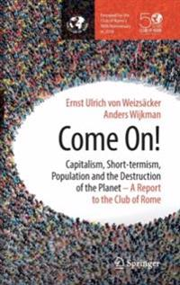Come On!: Capitalism, Short-Termism and the Destruction of the Planet