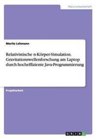 Relativistische N-Korper-Simulation. Gravitationswellenforschung Am Laptop Durch Hocheffiziente Java-Programmierung