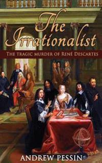 The Irrationalist: The Tragic Murder of René Descartes