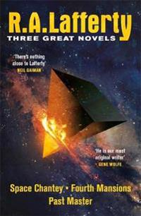 R. a. lafferty: three great novels - space chantey, fourth mansions, past m