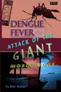 Dengue Fever: Attack of the Giant Mosquitoes