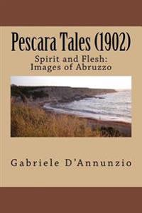 Pescara Tales (1902): Spirit and Flesh: Images of Abruzzo
