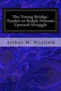 The Young Bridge-Tender or Ralph Nelsons Upward Struggle