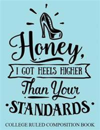 College Ruled Composition Book Blue Honey I Got Heels Higher Than Your Standards