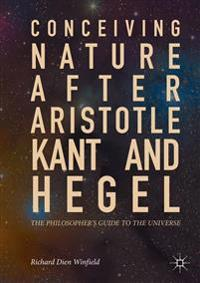 Conceiving Nature After Aristotle, Kant, and Hegel
