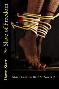 Slave of Freedom: Starr Erotica Bdsm Novel # 1