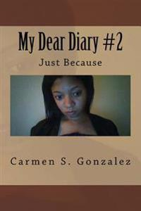 My Dear Diary #2: Just Because