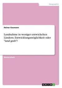 """Landnahme in Weniger Entwickelten Landern. Entwicklungsmoglichkeit Oder """"Land Grab""""?"""