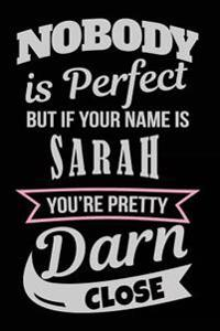 Nobody Is Perfect But If Your Name Is Sarah You're Pretty Darn Close: Blank Lined Name Notebook Journal