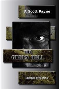 The Green Hell: A Novel of World War II
