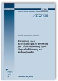 Erarbeitung eines Bauteilkataloges zur Ermittlung der Luftschalldämmung sowie Längsschalldämmung von Vorhangfassaden. Abschlussbericht