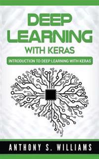 Deep Learning with Keras: Introduction to Deep Learning with Keras