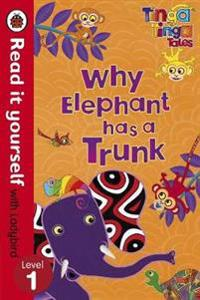 Tinga Tinga Tales: Why Elephant Has a Trunk - Read it yourself with Ladybird