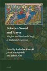 Between Sword and Prayer: Warfare and Medieval Clergy in Cultural Perspective