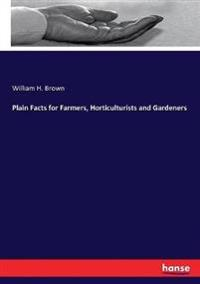 Plain Facts for Farmers, Horticulturists and Gardeners