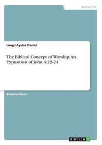 The Biblical Concept of Worship. an Exposition of John 4